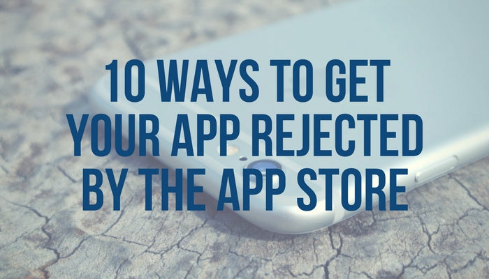 10 Ways to Get Your iOS App Rejected by the App Store