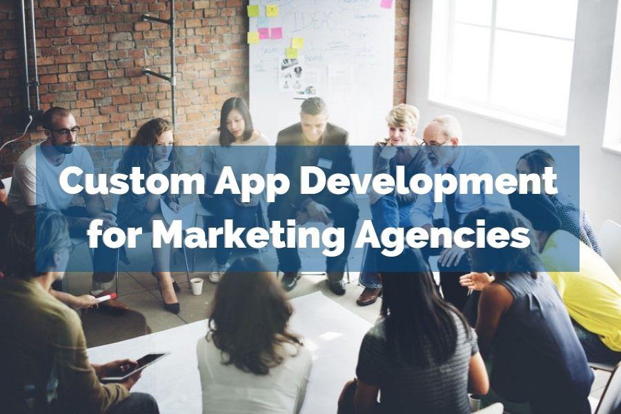 Custom App Development for Marketing Agencies