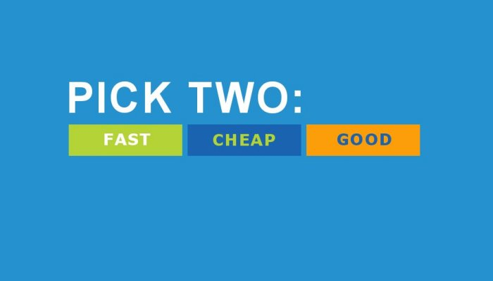 Fast, Cheap or Good? Pick Two.